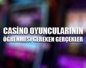 Casino oyuncularının öğrenmesi gereken gerçekler