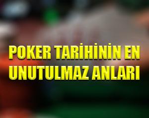 Poker tarihinin en unutulmaz anları nelerdir ?